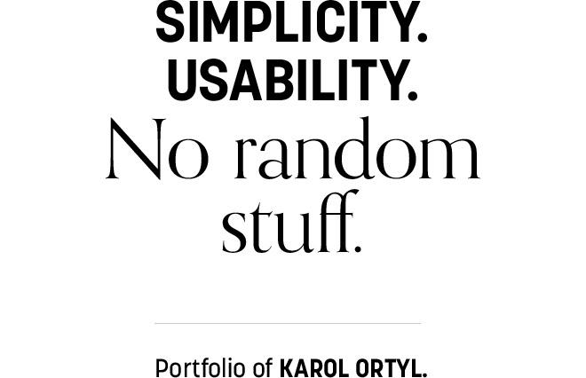 Simplicity. Usability. No random stuff. Porfolio of Karol Ortyl.